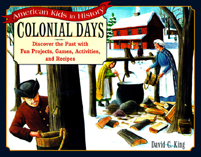 Colonial Days: Discover the Past with Fun Projects, Games, Activities, and Recipes, King, David C.
