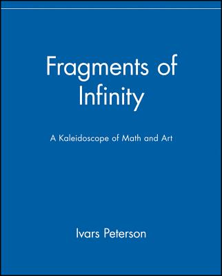Fragments of Infinity: A Kaleidoscope of Math and Art, Peterson, Ivars