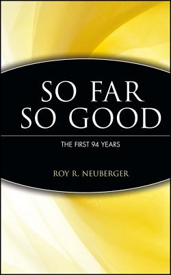 So Far, So Good: The First 94 Years, Neuberger, Roy R.; Connable, Alfred; Connable, Roma