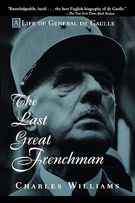 Image for The Last Great Frenchman: A Life of General de Gaulle