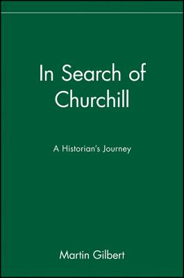"In Search of Churchill: A Historian's Journey, ""Gilbert, Martin"""