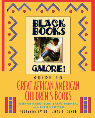 Black Books Galore! Guide to Great African American Children's Books, Rand, Donna; Parker, Toni T.; Foster, Sheila; Black Books Galore Staff