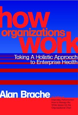 Image for How Organizations Work: Taking a Holistic Approach to Enterprise Health