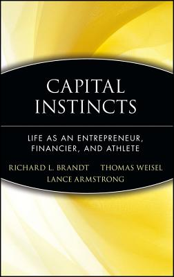 Capital Instinct: Life As an Entrepreneur, Financier, and Athlete, Brandt, Richard L.;Weisel, Thomas