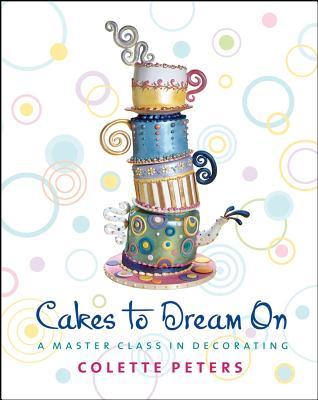 "Cakes to Dream On: A Master Class in Decorating, ""Peters, Colette"""