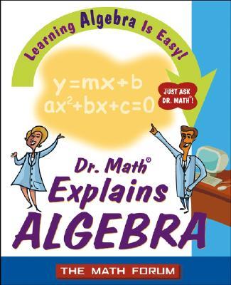Image for Dr. Math Explains Algebra: Learning Algebra Is Easy! Just Ask Dr. Math!