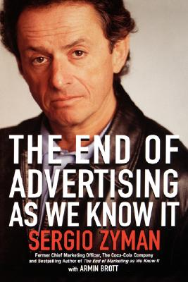 The End of Advertising as We Know It, Sergio Zyman, Armin Brott