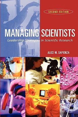 Managing Scientists: Leadership Strategies in Scientific Research, Sapienza, Alice M.