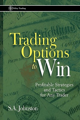 Trading Options to Win: Profitable Strategies and Tactics for Any Trader, Johnston, S. A.; Johnston, Stuart
