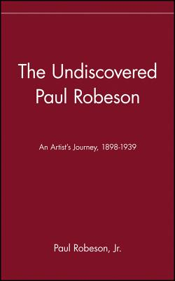 Image for Undiscovered Paul Robeson, The: An Artist's Journey, 1989-1939