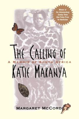 The Calling of Katie Makanya: A Memoir of South Africa, McCord, Margaret
