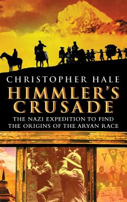 Himmler's Crusade: The Nazi Expedition to Find the Origins of the Aryan Race, HALE, Christopher