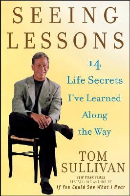 Seeing Lessons: 14 Life Secrets I've Learned Along the Way, TOM SULLIVAN