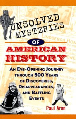 "Image for ""Unsolved Mysteries of American History: An Eye-Opening Journey through 500 Years of Discoveries, Disappearances, and Baffling Events"""