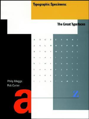 Typographic Specimens: The Great Typefaces, Meggs, Philip B.; Carter, Rob