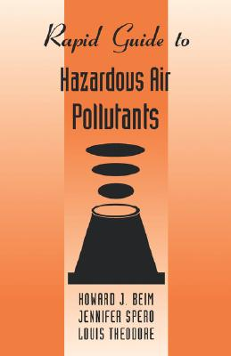 Rapid Guide to Hazardous Air Pollutants, Beim, Howard; Theodore, Louis; Spero, Jennifer