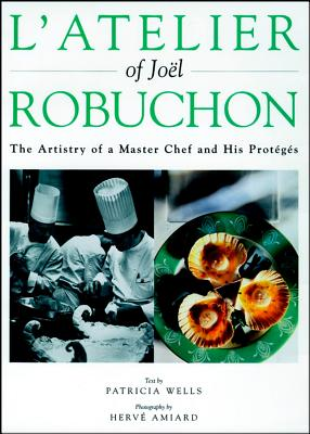 Image for L'Atelier of Joel Robuchon: The Artistry of a Master Chef and His Proteges