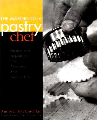 Image for Making of a Pastry Chef: Recipes and Inspiration from America's Best Pastry Chefs