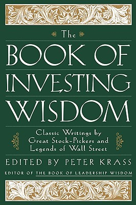 The Book of Investing Wisdom: Classic Writings by Great Stock-Pickers and Legends of Wall Street (Book of Business Wisdom)