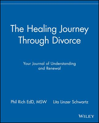 The Healing Journey Through Divorce: Your Journal of Understanding and Renewal, Rich, Phil; Schwartz, Lita Linzer