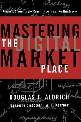 Mastering the Digital Marketplace: Practical Strategies for Competitiveness in the New Economy, Aldrich, Douglas F.