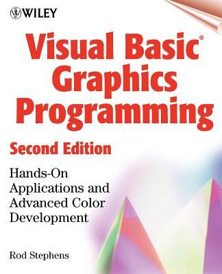 Visual Basic(r) Graphics Programming: Hands-On Applications and Advanced Color Development, 2nd Edition, Stephens, Rod