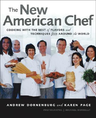 The New American Chef: Cooking with the Best of Flavors and Techniques from Around the World, Andrew Dornenburg; Karen Page