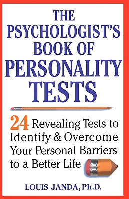 The Psychologist's Book of Personality Tests: Twenty-Four Revealing Tests to Identify and Overcome Your Personal Barriers to a Better Life, Janda, Louis