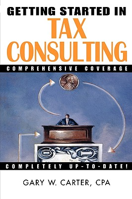 Getting Started in Tax Consulting, Carter, Gary W.