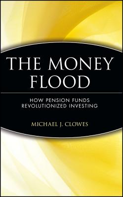 Image for The Money Flood: How Pension Funds Revolutionized Investing