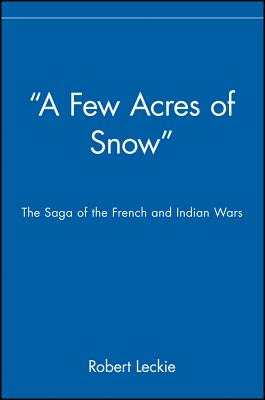 "Image for ""A Few Acres of Snow"" The Saga of the French and Indian Wars: The Saga of the French and Indian Wars"