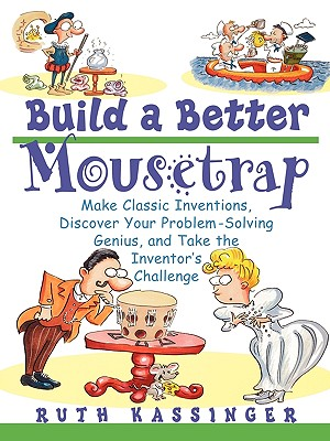 Image for Build a Better Mousetrap: Make Classic Inventions, Discover Your Problem Solving Genius, and Take the Inventor's Challenge