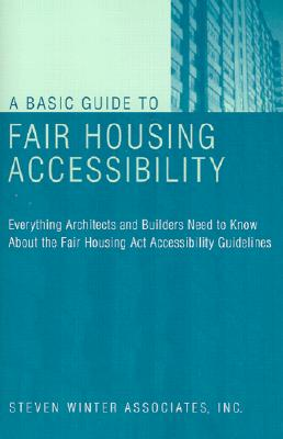 Image for A Basic Guide to Fair Housing Accessibility : Everything Architects and Builders Need to Know About the Fair Housing Act Accessibility Guidelines