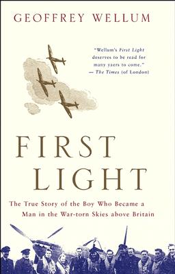 Image for First Light: The True Story of the Boy Who Became a Man in the War-Torn Skies above Britain