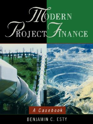 Modern Project Finance: A Casebook, Esty, Benjamin C.