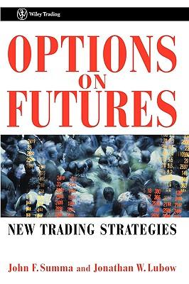 Options on Futures: New Trading Strategies, Summa, John F.; Lubow, Jonathan W.