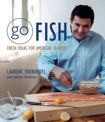 Go Fish: Fresh Ideas for American Seafood, Friedman, Andrew; Tourondel, Laurent