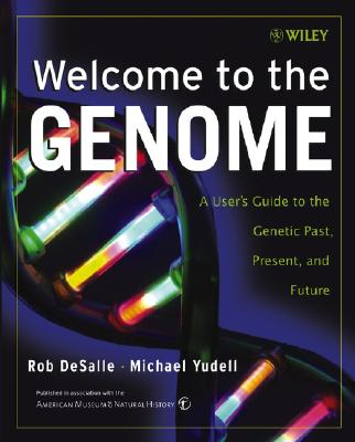 Welcome to the Genome: A User's Guide to the Genetic Past, Present, and Future, Rob DeSalle (Author), Michael Yudell (Author), American Museum of Natural History (Author)