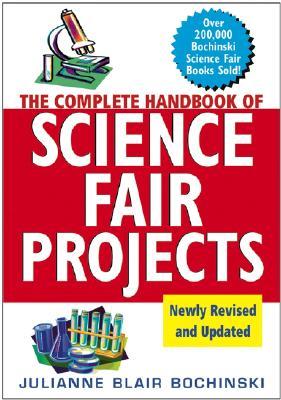 The Complete Handbook of Science Fair Projects, Bochinski, Julianne Blair