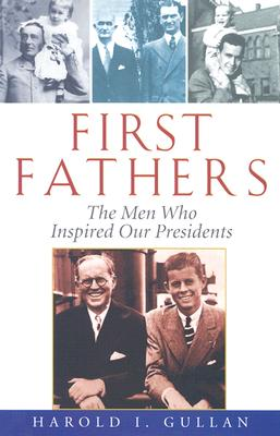 FIRST FATHERS : THE MEN WHO INSPIRED OUR, HAROLD I. GULLAN