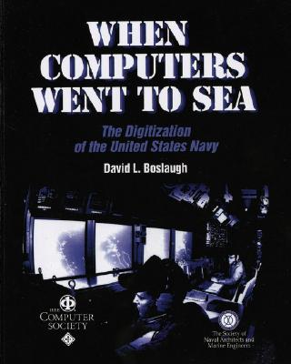 When Computers Went to Sea: The Digitization of the United States Navy, Boslaugh, David L.