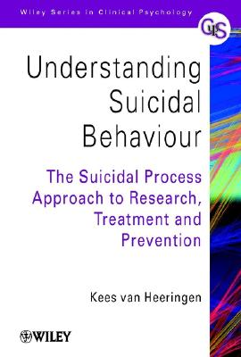 Image for Understanding Suicidal Behaviour: The Suicidal Process Approach to Research, Treatment and Prevention (Wiley Series in Clinical Psychology)