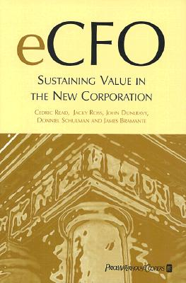 eCFO: Sustaining Value in The New Corporation, Read, Cedric; Ross, Jacky; Dunleavy, John R.; Schulman, Donniel S.; Bramante, James; PricewaterhouseCoopers