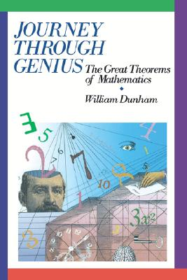 Journey through Genius: Great Theorems of Mathematics, Dunham, William