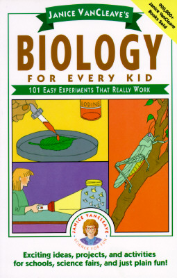 Janice VanCleave's Biology for Every Kid 101 Easy Experiments That Really Work, VanCleave, Janice Pratt