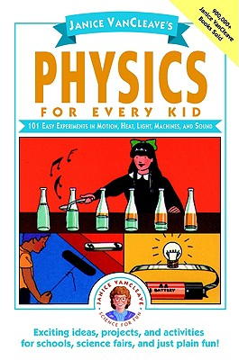 Janice VanCleave's Physics for Every Kid, 101 Easy Experiments in Motion, Heat, Light, Machines, and Sound, Vancleave, Janice