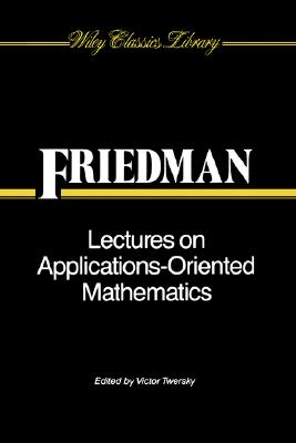 Lectures on Applications-Oriented Mathematics (Wiley Classics Library), Friedman, Bernard