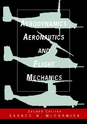 Aerodynamics, Aeronautics, and Flight Mechanics, McCormick, Barnes W.