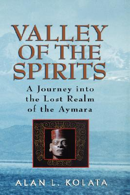 Image for Valley of the Spirits: A Journey Into the Lost Realm of the Aymara
