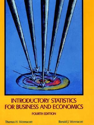 Introductory Statistics for Business and Economics, 4th Edition, Wonnacott, Thomas H. And  Ronald J. Wonnacott